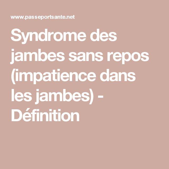 Syndrome des jambes sans repos (impatience dans les jambes) - Définition