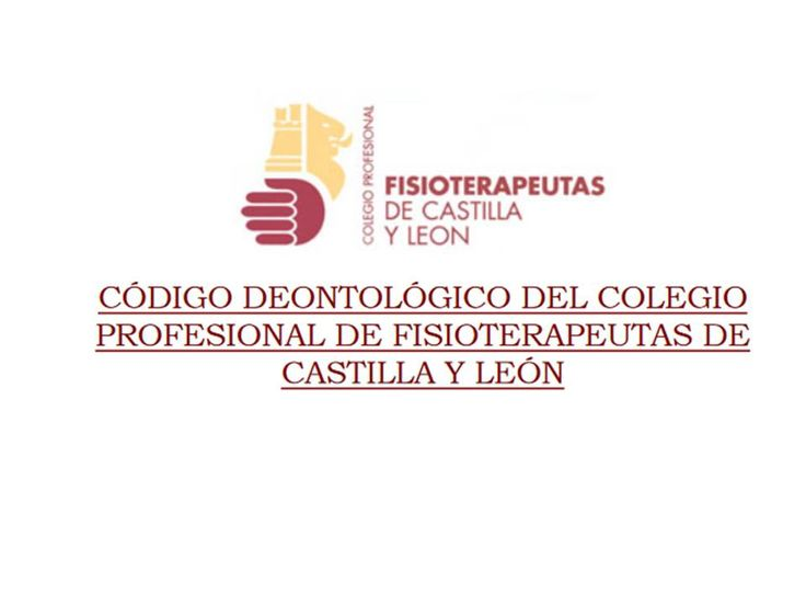 Acceso gratuito. Código deontológico del Colegio Profesional de Fisioterapeutas de Castilla y León