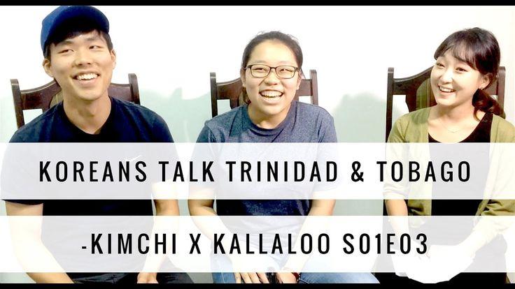 S01E03 Koreans Talk Trinidad & Tobago Pt. 1 | 한국인이 말하는 트리니다드 토바고