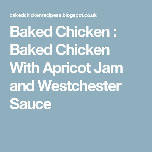 Baked Chicken : Baked Chicken With Apricot Jam and Westchester Sauce