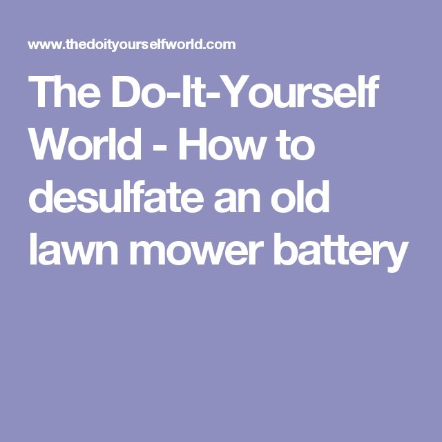 The Do-It-Yourself World - How to desulfate an old lawn mower battery
