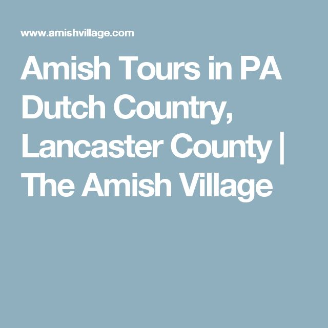 Amish Tours in PA Dutch Country, Lancaster County | The Amish Village