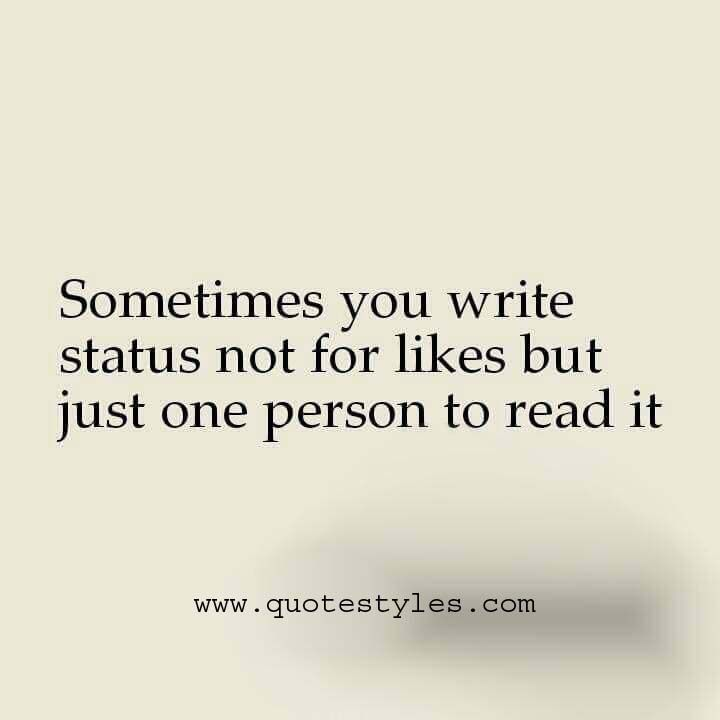 Sometimes you write status not for likes but just one person to read it- Best online quotes. Visit the site to get valuable quotes