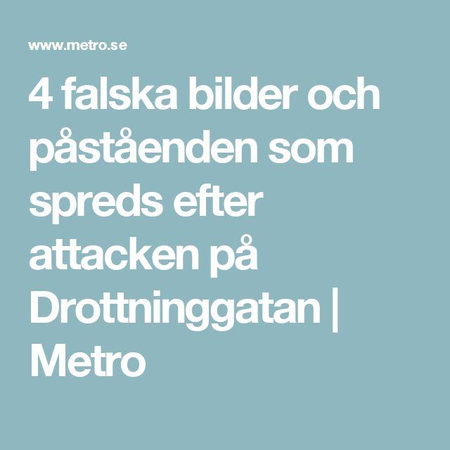 4 falska bilder och påståenden som spreds efter attacken på Drottninggatan   Metro