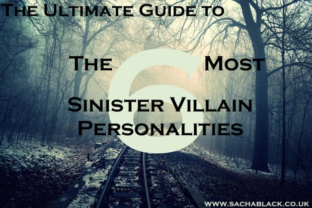 The Ultimate Guide to the 6 Most Sinister Villain Personalities  http://sachablack.co.uk/2015/05/04/the-6-most-sinister-villain-personalities-crafting-villains-4/  visit www.sachablack.co.uk for handy writing tips, hints, tricks, inspiration and challenges.