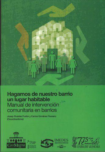 Hagamos de nuestro barrio un lugar habitable : manual de intervención comunitaria en barrios / Josep Buades Fuster y Carlos Giménez Romero (coordinadores)
