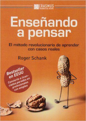 Enseñando A Pensar. El Método Revolucionario De Aprender Con Casos Reales Pensamiento del presente: Amazon.es: Roger C. Schank, Carlos Ezquerra Vendrell: Libros