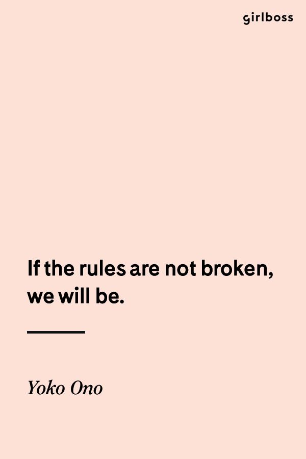 GIRLBOSS QUOTE: If the rules are not broken, we will be. By rule breaker - Yoko Ono // Inspirational quotes
