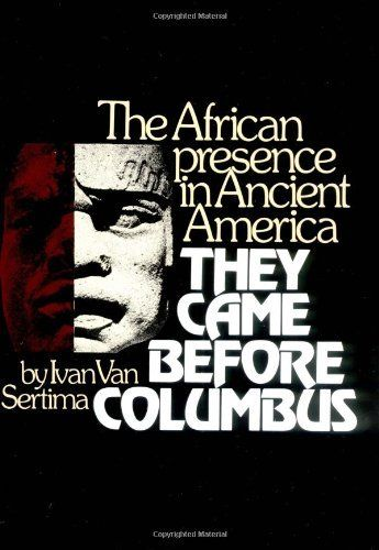 They Came Before Columbus: The African Presence in Ancient America by Ivan Van Sertima, http://www.amazon.com/dp/0394402456/ref=cm_sw_r_pi_dp_XH4Qpb17M79BZ