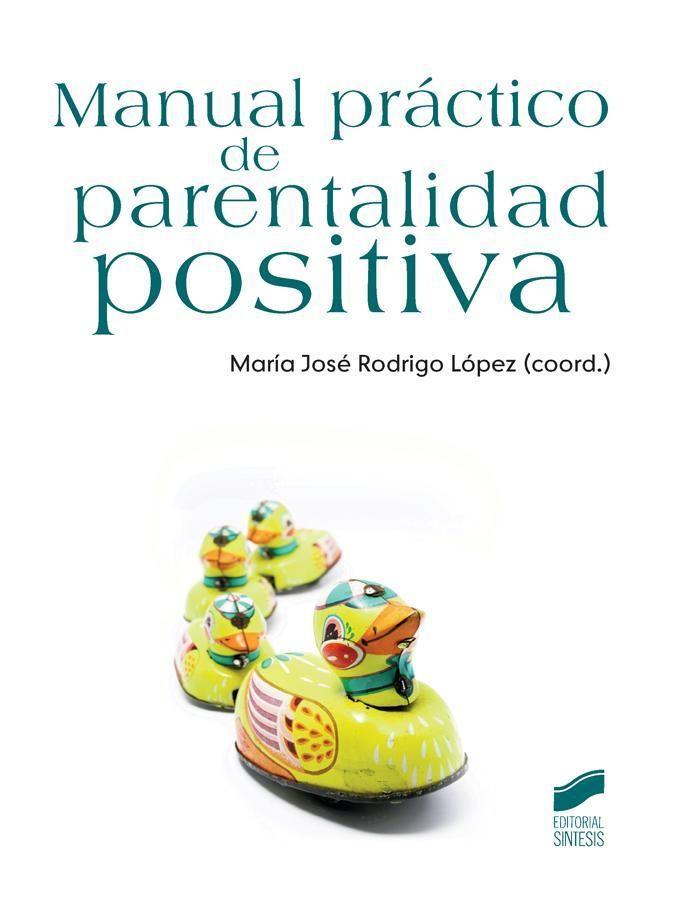 Manual práctico de parentalidad positiva / María José      Rodrigo López...  [et al.] (coords.). -- Madrid : Síntesis, 2015 http://absysnetweb.bbtk.ull.es/cgi-bin/abnetopac01?TITN=522794