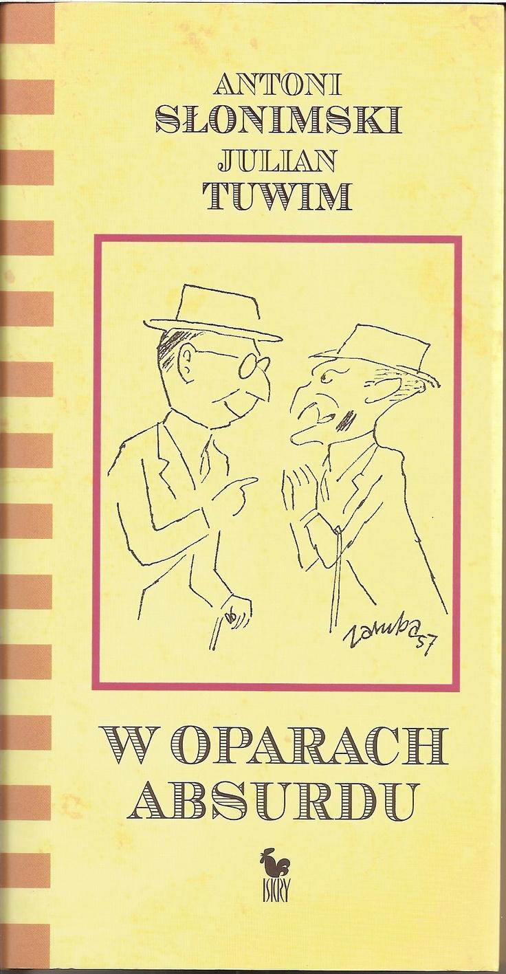 """""""W oparach absurdu"""" Julian Tuwim i Antoni Słonimski Cover by Andrzej Barecki Published by Wydawnictwo Iskry 2008"""