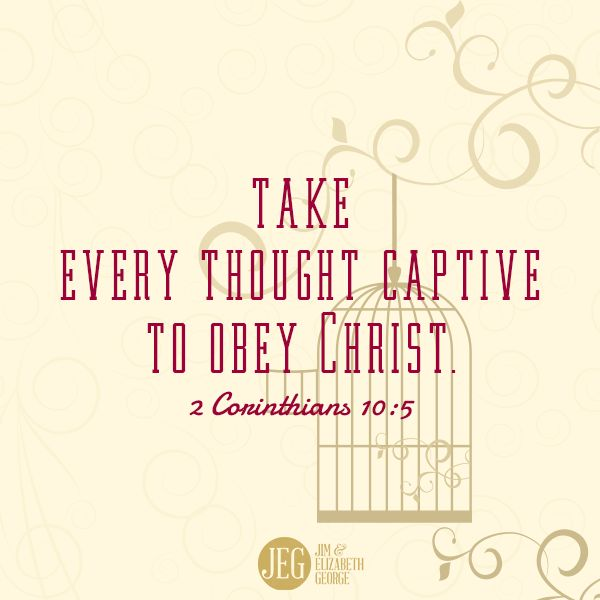 """Bible Scripture: """"Take every thought captive to obey Christ."""" -2 Corinthians 10:5"""