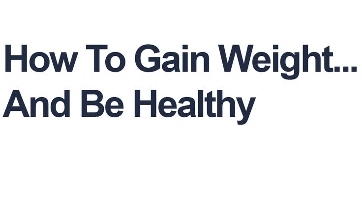 How To Gain Weight Fast And Remain Healthy