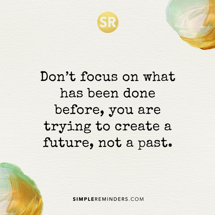 Don't focus on what has been done before, you are trying to create a future, not a past.