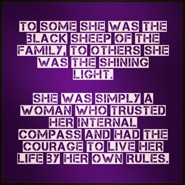 Black sheep. ...and to those who love me and witness my courage... thank you. maternal narcissism. no contact. love those who love you!