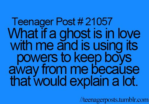 HAHAHA!! This is not a teenager post! It's a real life post.