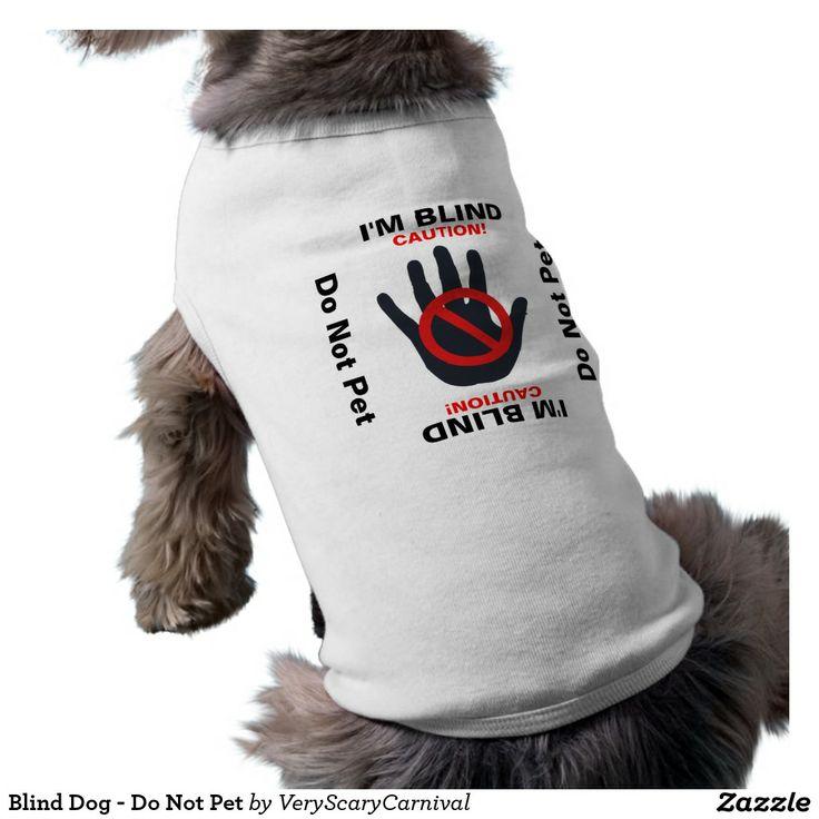 http://www.tkqlhce.com/click-7500981-11685224?url=http%3A%2F%2Fwww.zazzle.com%2Fblind_dog_do_not_pet_pet_shirt-155125120071947576%3FCMPN%3DShoppingCJ%26rf%3D238281794155641689&cjsku=z155125120071947576
