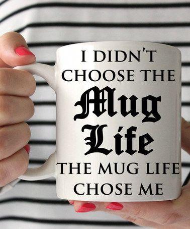Look what I found on #zulily! 'I Didn't Choose the Mug Life' Mug #zulilyfinds