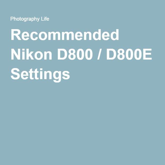 Recommended Nikon D800 / D800E Settings