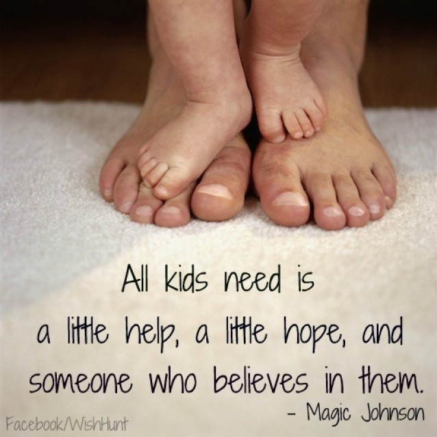 """""""All kids need is a little help, a little hope, and someone who believes in them""""  - Magic Johnson       (@ WishHunt)"""