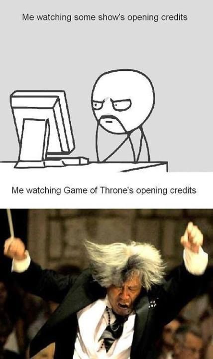 i don't even watch game of thrones but i totally feel like this when i listen to the theme!