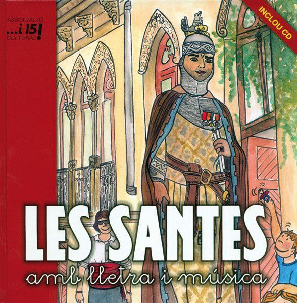 Les Santes amb lletra i música / il·lustracions: Ona Cruzate ; [edició, text i coordinació: Associaciació Cultural i 15] Mataró : Associació Cultural i 15, 2007