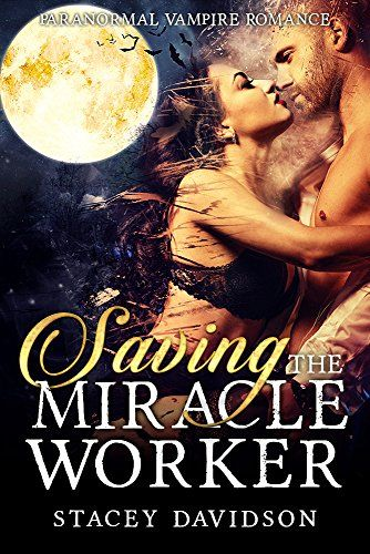 Paranormal Vampire Romance: Saving the Miracle Worker by [Davidson, Stacey]