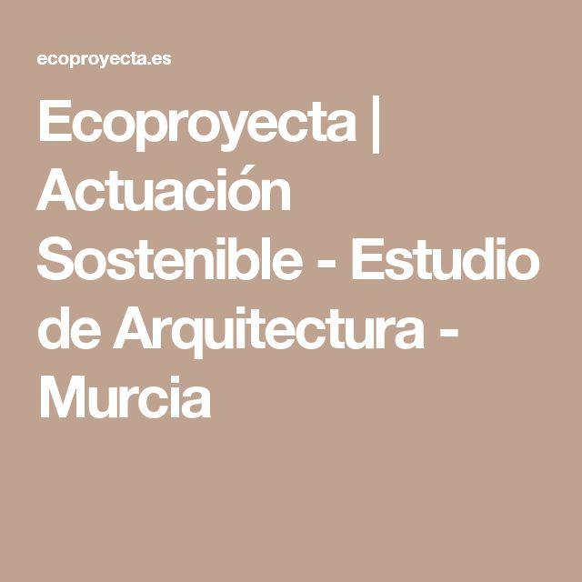 Ecoproyecta | Actuación Sostenible - Estudio de Arquitectura - Murcia
