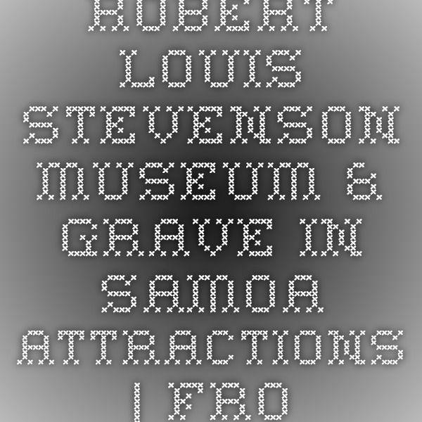 Robert Louis Stevenson Museum & Grave in Samoa