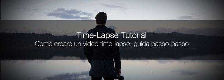 TUTORIAL Come creare un video #timelapse: guida passo-passo
