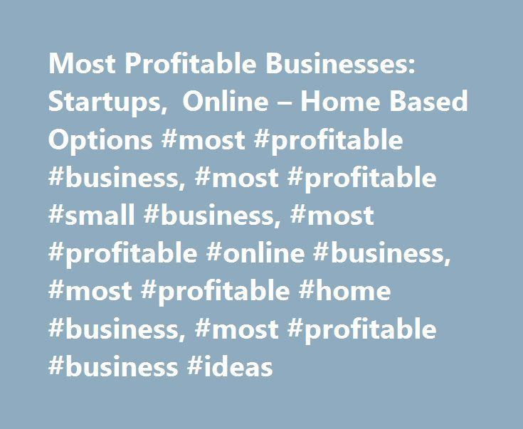 Most Profitable Businesses: Startups, Online – Home Based Options #most #profitable #business, #most #profitable #small #business, #most #profitable #online #business, #most #profitable #home #business, #most #profitable #business #ideas http://colorado-springs.remmont.com/most-profitable-businesses-startups-online-home-based-options-most-profitable-business-most-profitable-small-business-most-profitable-online-business-most-profitable-home-busines/  Most Profitable Businesses: Startups…