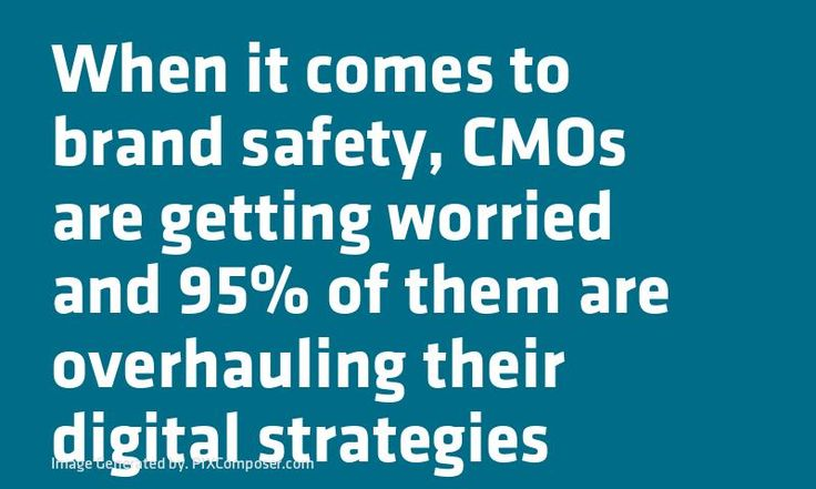 When it comes to brand safety CMOs are getting worried and 95% of them are overhauling their digital strategies