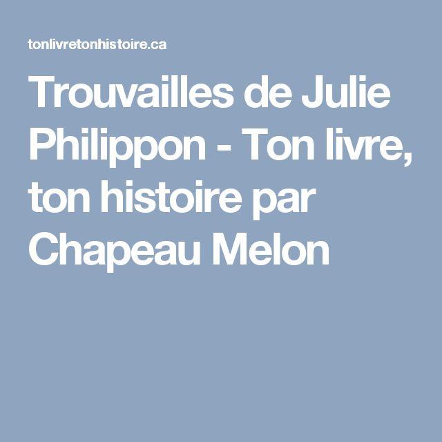 Trouvailles de Julie Philippon - Ton livre, ton histoire par Chapeau Melon