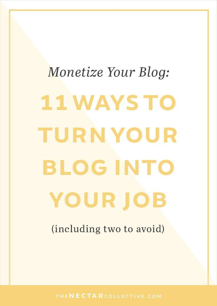 Monetize Your Blog: 11 Ways to Successfully Turn Your Blog Into Your Job…