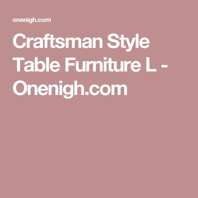 Craftsman Style Table Furniture L - Onenigh.com
