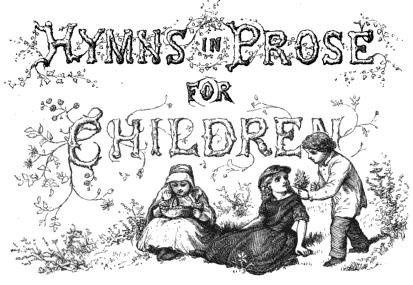Hymns in Prose for Children...a great site for teaching children hymns