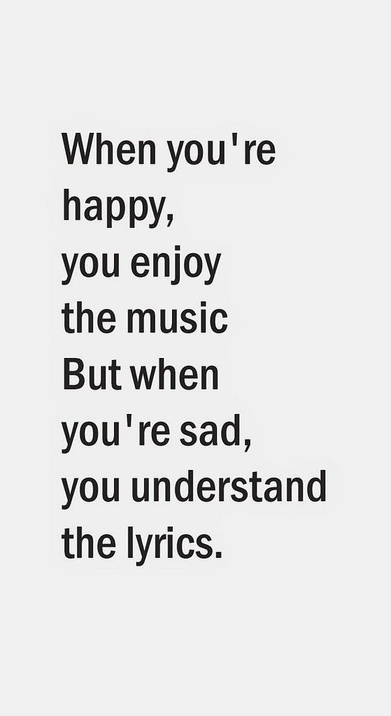 When you're happy, you enjoy the music. But when you're sad, you understand the lyrics. | The Inspirational Quotes For Life