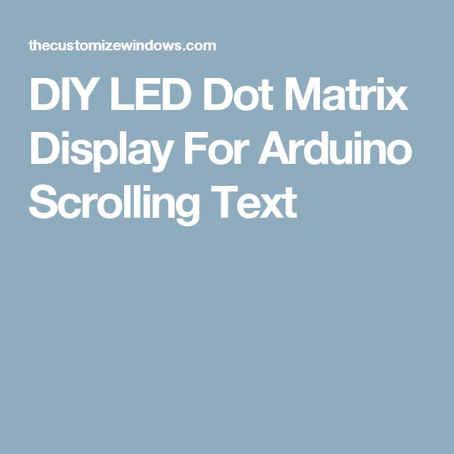 DIY LED Dot Matrix Display For Arduino Scrolling Text