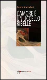 » [Recensione] L'amore è un uccello ribelle – Serena Scandellari - Scrittevolmente