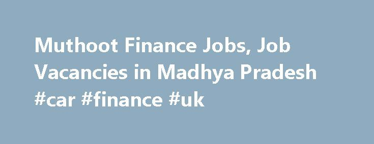 "Muthoot Finance Jobs, Job Vacancies in Madhya Pradesh #car #finance #uk http://finance.remmont.com/muthoot-finance-jobs-job-vacancies-in-madhya-pradesh-car-finance-uk/  #muthoot finance jobs # Muthoot Finance jobs in Madhya Pradesh bhopal"",""locations"":[""Indore"",""Bhopal""],""locationsLabel"":""Indore, Bhopal"",""openAdvertUrl"":""http://www.naukri.com/job-listings-Walk-in-Interview-for-Branch-Staff-Bhopal-Muthoot-Finance-Ltd-Bhopal-Indore-0-to-5-years-190816006999?src=jobsearchDesk /* 728×90, создано…"