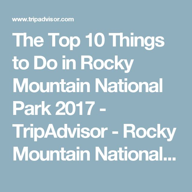 The Top Things To Do In Rocky Mountain National Park - 10 things to see in rocky mountain national park