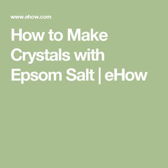How to Make Crystals with Epsom Salt | eHow