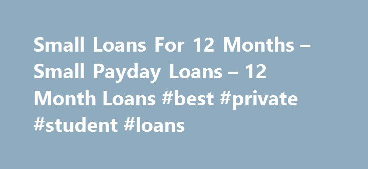 Small Loans For 12 Months – Small Payday Loans – 12 Month Loans #best #private #student #loans http://loan.remmont.com/small-loans-for-12-months-small-payday-loans-12-month-loans-best-private-student-loans/  #small loans for bad credit # Welcome To Small Loans For 12 Months You never predict when a financial urgency rise, and you may require funds to deal with them but you don't have at that time. These problems need to be taken care of on time. So how do you solve them? If you…The post…