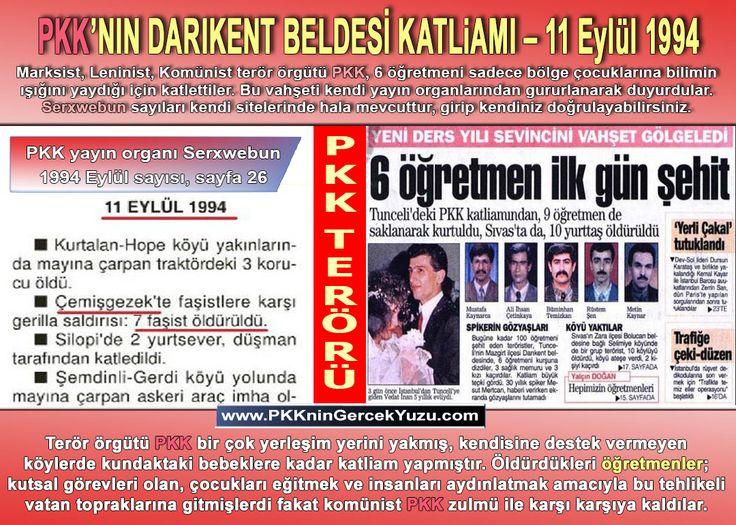 PKKnın Darıkent Beldesi Katliamı  11 Eylül 1994  (Caps)  Bugün PKKnın Darıkent Beldesi Katliamının 21. yıl dönümü.  PKKnın Darıkent Beldesi Katliamı  11 Eylül 1994    11 Eylül 1994 günü ders yılının ilk günü Tuncelinin Mazgirt İlçesi Darıkent Beldesinde saat 22.15 sıralarında PKKlı bir grup baskın düzenlemiş ve 6 öğretmeni lojmanlarından çıkarıp belde merkezine toplamış kurşuna dizerek şehit etmişti.  PKKnın kendi yayın organı Serxwebunda üstlendiği bu kahpe PKK eyleminin nasıl gerçekleştiği…