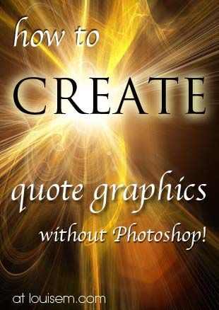 Great for sharing on #Facebook: How to Make #Quote Pictures without Photoshop. Click here for instructions: http://louisem.com/1655/love-quote-graphics-how-to-make-quote-pictures
