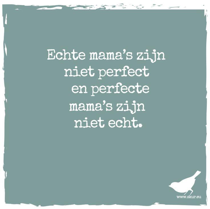 Echte mama's zijn niet perfect en perfecte mama's zijn niet echt #skurquote #skur #quote #mama #opgroeien