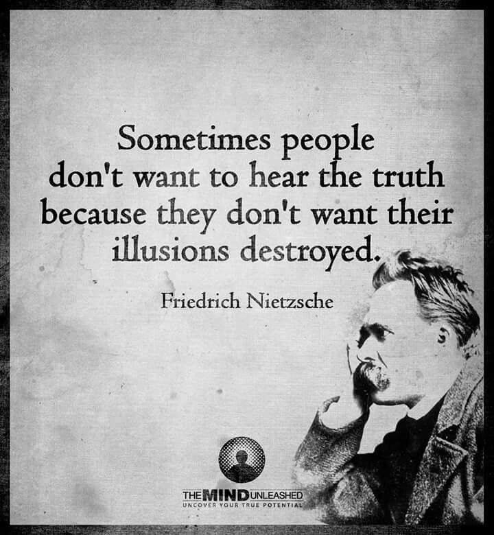 Sometimes People Dont Want To Hear The Truth Because They Dont Wan Their  Illusions Destroyed. Good QuotesLife QuotesInspirational ...