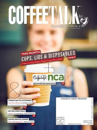 March 2017  INFORMATION IS POWER - Do you know as much as your competition? Do NOT give them the competitive advantage! CoffeeTalk makes it easy to stay on top of industry news, new products, industry trends, and profit-building strategies. Subscribe to CoffeeTalk's three publications FREE at http://coffeetalk.com CoffeeTalk - Industry Intelligence for Smart Business People.
