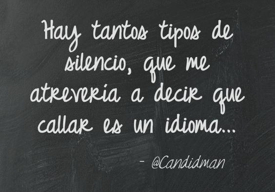Si callar es un idioma, como propone Candidman, entonces los silencios podrían ser sus signos, asi como también las miradas, el lenguaje no verbaly la respiracióncon que el no decir se construye.…