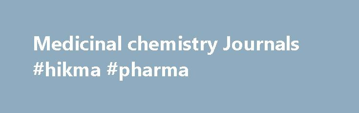 Medicinal chemistry Journals #hikma #pharma http://pharma.remmont.com/medicinal-chemistry-journals-hikma-pharma/  #drug chemistry # Medicinal chemistryOpen Access About the Journal Medicinal chemistry is an academic journal deals with the facets of Chemistry. Pharmacoanalysis and the chemical analysis of compounds in the form of like small organic molecules such as insulin glargine, erythropoietin, and others. It also helps in developing new chemical entities from existing compounds that are…